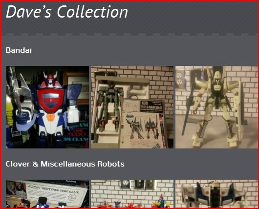Dave's Collections includes Combattra, Daimos, Daltanias, Dancougar, Diapet, Galatt, Godaikin, Godmarz, Golion, Gordian, Gundam, L Gaim, Macross, Mospeada, New Tetsujin 28, Popy, Shogun Warriors, Srungle, Tokusatsu, Transformers, Voltes V, Voltron, and Votoms Robots